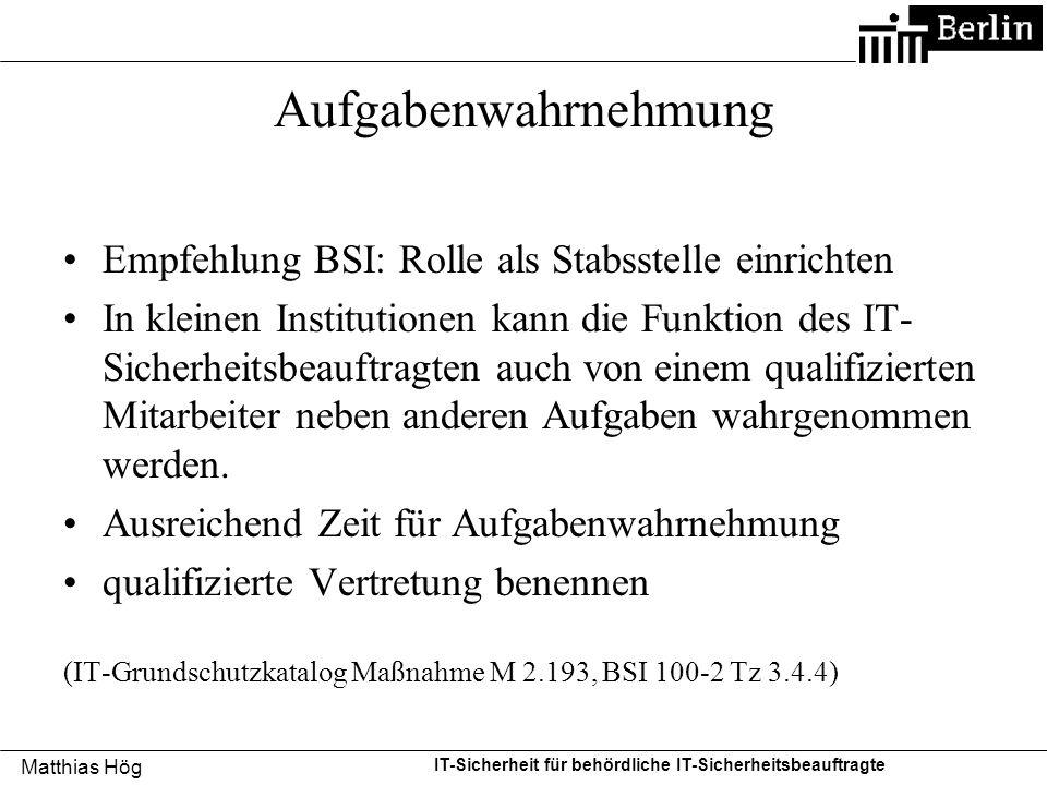 Matthias Hög IT-Sicherheit für behördliche IT-Sicherheitsbeauftragte Aufgabenwahrnehmung Empfehlung BSI: Rolle als Stabsstelle einrichten In kleinen I