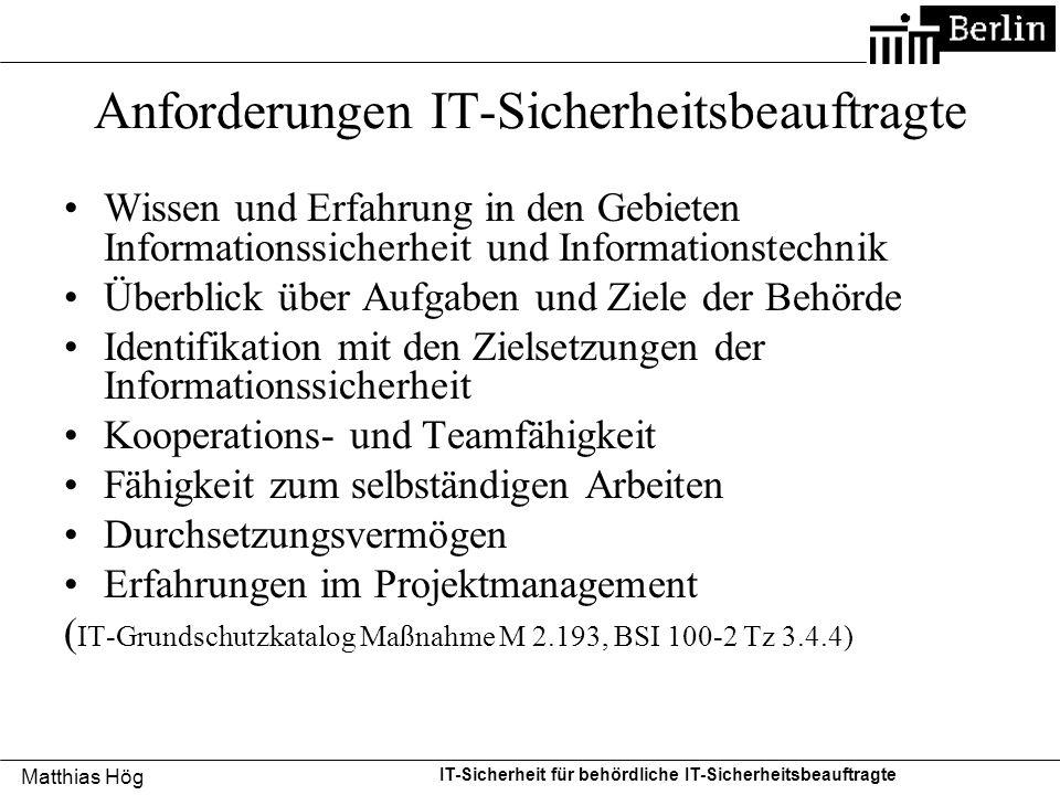 Matthias Hög IT-Sicherheit für behördliche IT-Sicherheitsbeauftragte Anforderungen IT-Sicherheitsbeauftragte Wissen und Erfahrung in den Gebieten Info