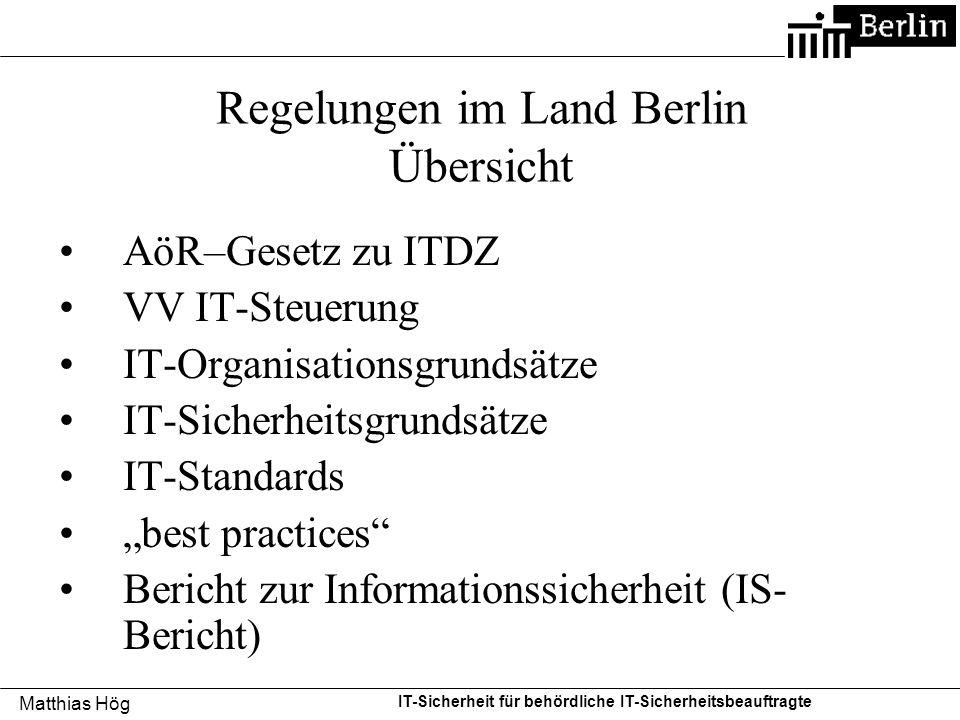 Matthias Hög IT-Sicherheit für behördliche IT-Sicherheitsbeauftragte Regelungen im Land Berlin Übersicht AöR–Gesetz zu ITDZ VV IT-Steuerung IT-Organis