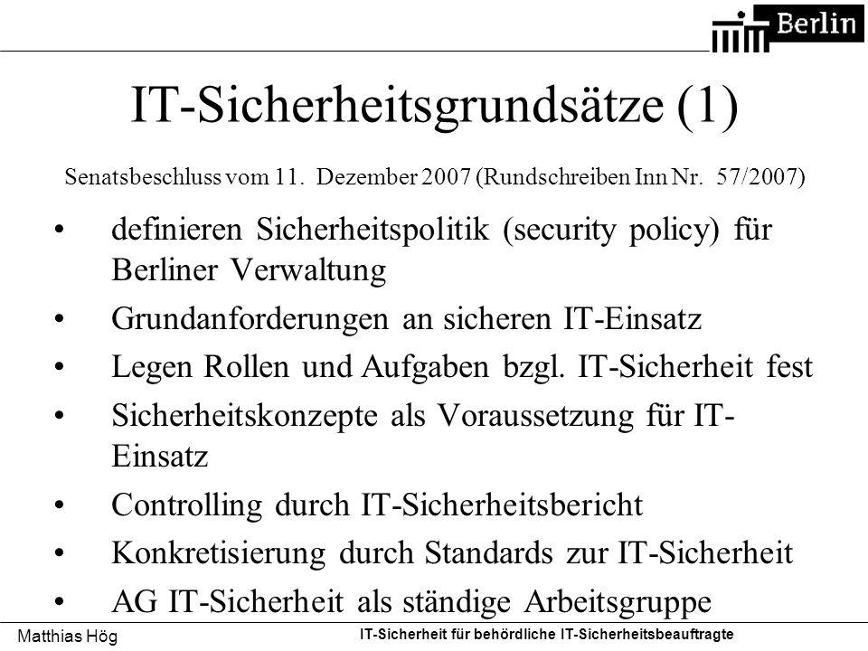 Matthias Hög IT-Sicherheit für behördliche IT-Sicherheitsbeauftragte IT-Sicherheitsgrundsätze (1) Senatsbeschluss vom 11. Dezember 2007 (Rundschreiben