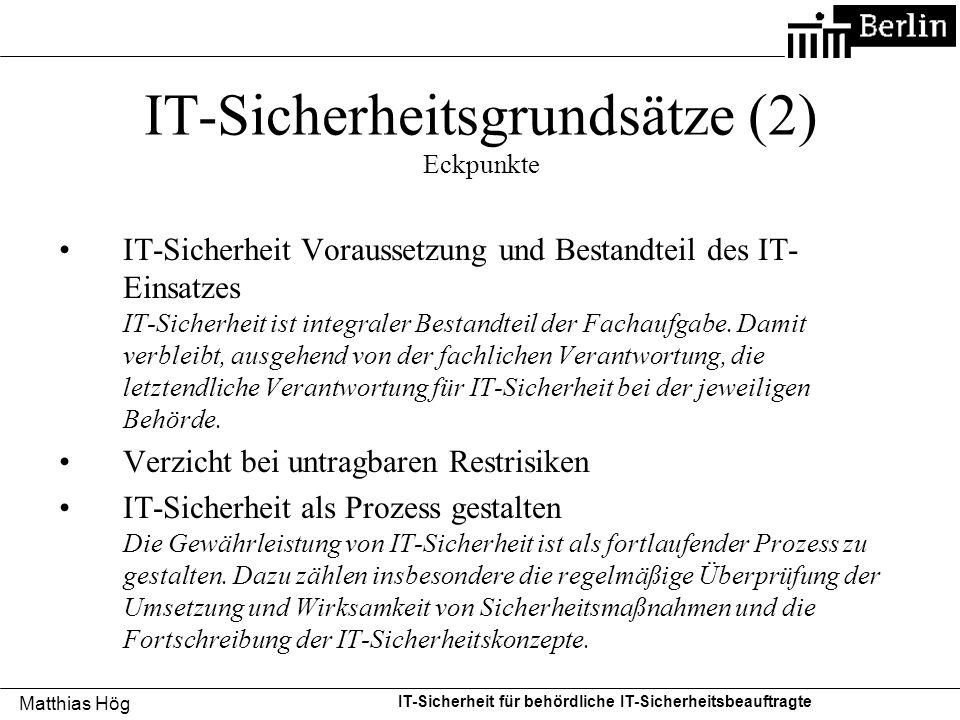 Matthias Hög IT-Sicherheit für behördliche IT-Sicherheitsbeauftragte IT-Sicherheitsgrundsätze (2) Eckpunkte IT-Sicherheit Voraussetzung und Bestandtei