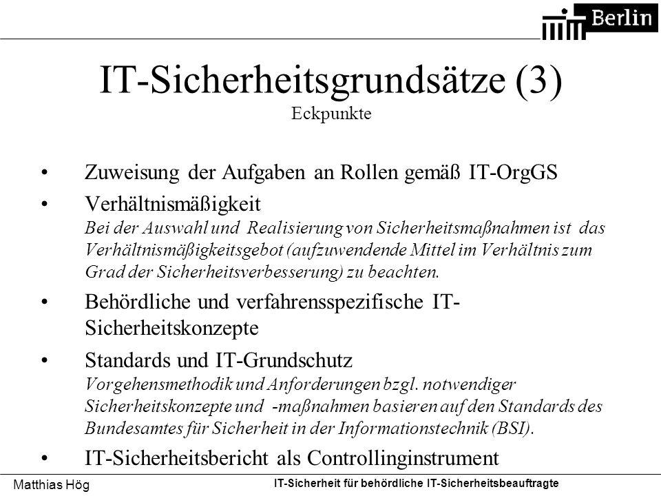 Matthias Hög IT-Sicherheit für behördliche IT-Sicherheitsbeauftragte IT-Sicherheitsgrundsätze (3) Eckpunkte Zuweisung der Aufgaben an Rollen gemäß IT-