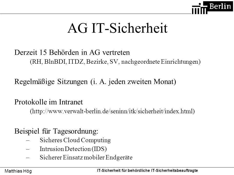 Matthias Hög IT-Sicherheit für behördliche IT-Sicherheitsbeauftragte AG IT-Sicherheit Derzeit 15 Behörden in AG vertreten (RH, BlnBDI, ITDZ, Bezirke,