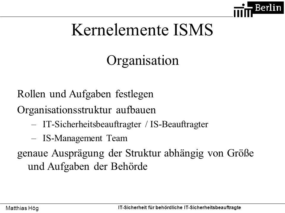 Matthias Hög IT-Sicherheit für behördliche IT-Sicherheitsbeauftragte Kernelemente ISMS Organisation Rollen und Aufgaben festlegen Organisationsstruktu