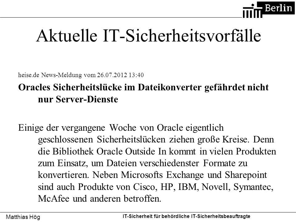 Matthias Hög IT-Sicherheit für behördliche IT-Sicherheitsbeauftragte Aktuelle IT-Sicherheitsvorfälle heise.de News-Meldung vom 26.07.2012 13:40 Oracle