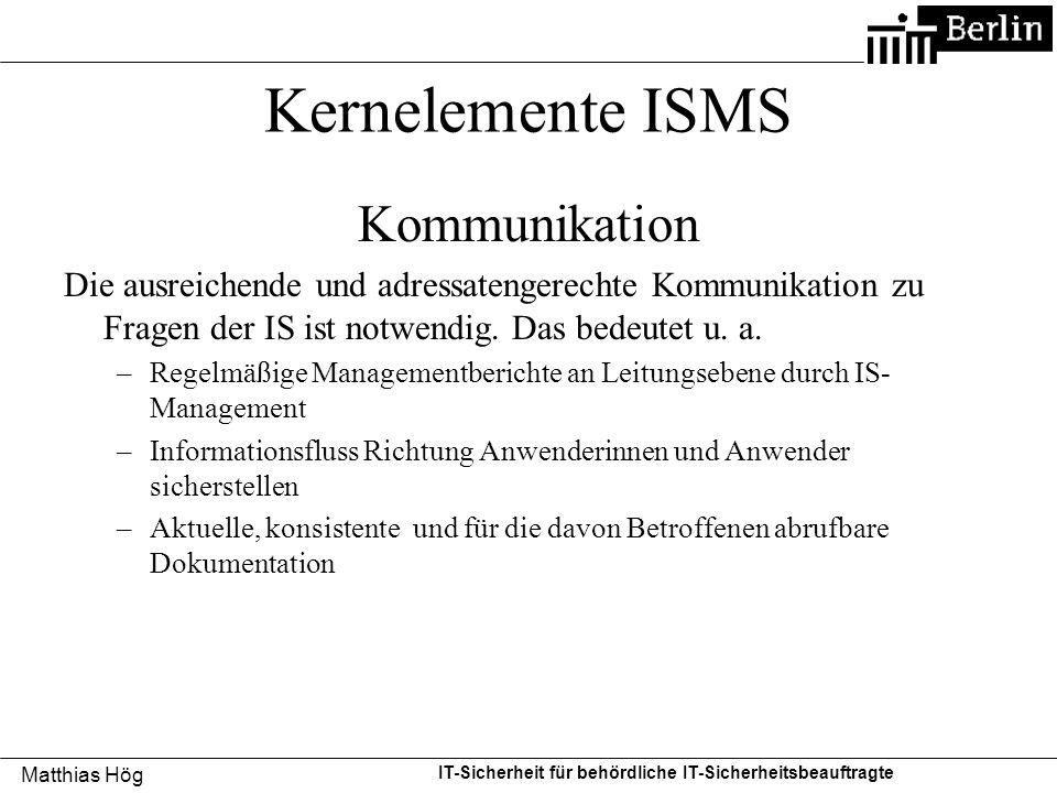 Matthias Hög IT-Sicherheit für behördliche IT-Sicherheitsbeauftragte Kernelemente ISMS Kommunikation Die ausreichende und adressatengerechte Kommunika