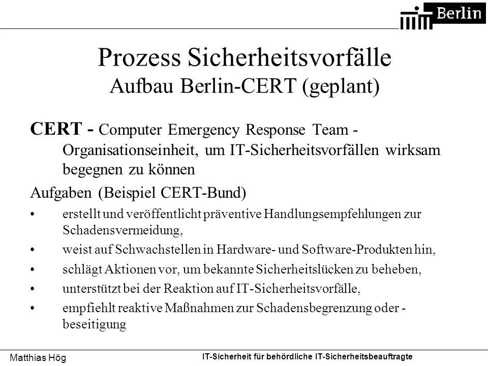 Matthias Hög IT-Sicherheit für behördliche IT-Sicherheitsbeauftragte Prozess Sicherheitsvorfälle Aufbau Berlin-CERT (geplant) CERT - Computer Emergenc