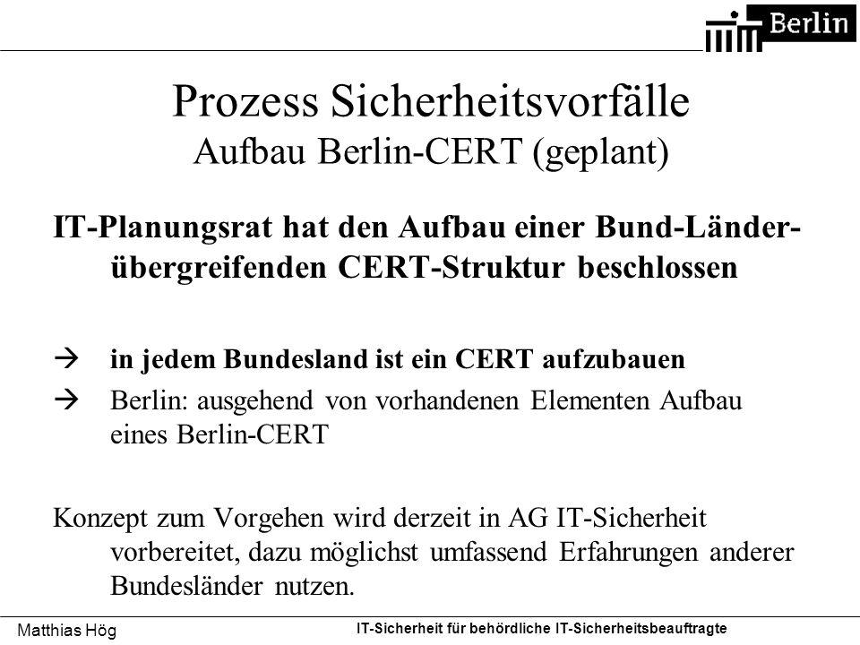 Matthias Hög IT-Sicherheit für behördliche IT-Sicherheitsbeauftragte Prozess Sicherheitsvorfälle Aufbau Berlin-CERT (geplant) IT-Planungsrat hat den A