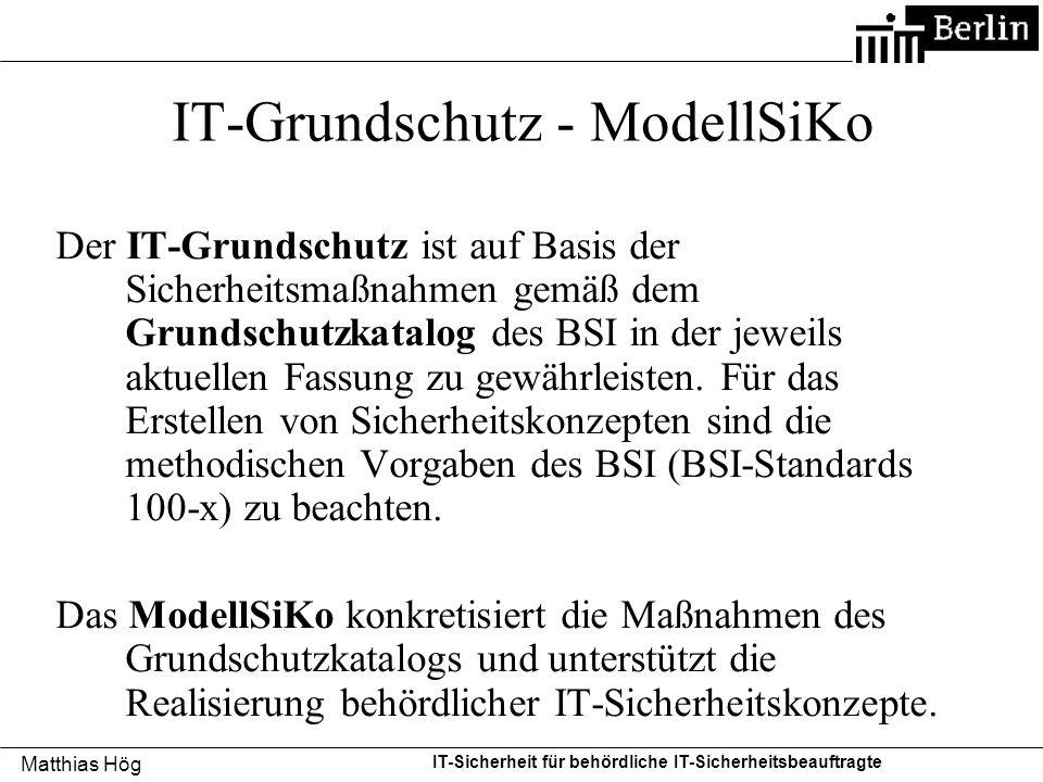 Matthias Hög IT-Sicherheit für behördliche IT-Sicherheitsbeauftragte IT-Grundschutz - ModellSiKo Der IT-Grundschutz ist auf Basis der Sicherheitsmaßna