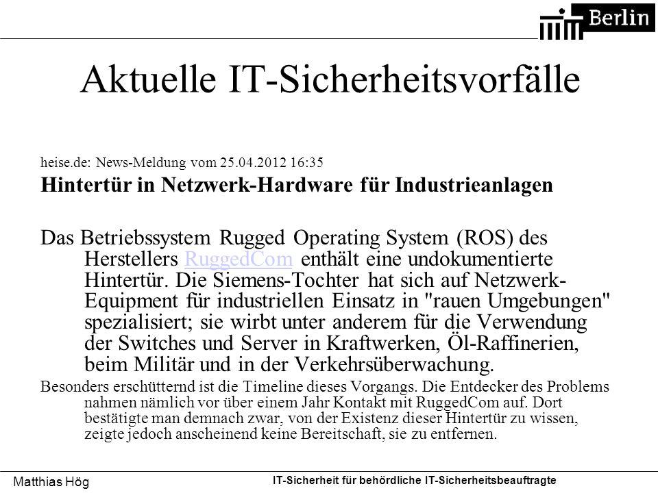 Matthias Hög IT-Sicherheit für behördliche IT-Sicherheitsbeauftragte Aktuelle IT-Sicherheitsvorfälle heise.de News-Meldung vom 31.07.2012 19:15 Hacker nahmen EU-Politiker ins Visier Chinesische Hacker sollen unter anderem die E-Mails von EU- Ratschef Herman Van Rompuy und anderen europäischen Spitzenpolitikern ausspioniert haben.