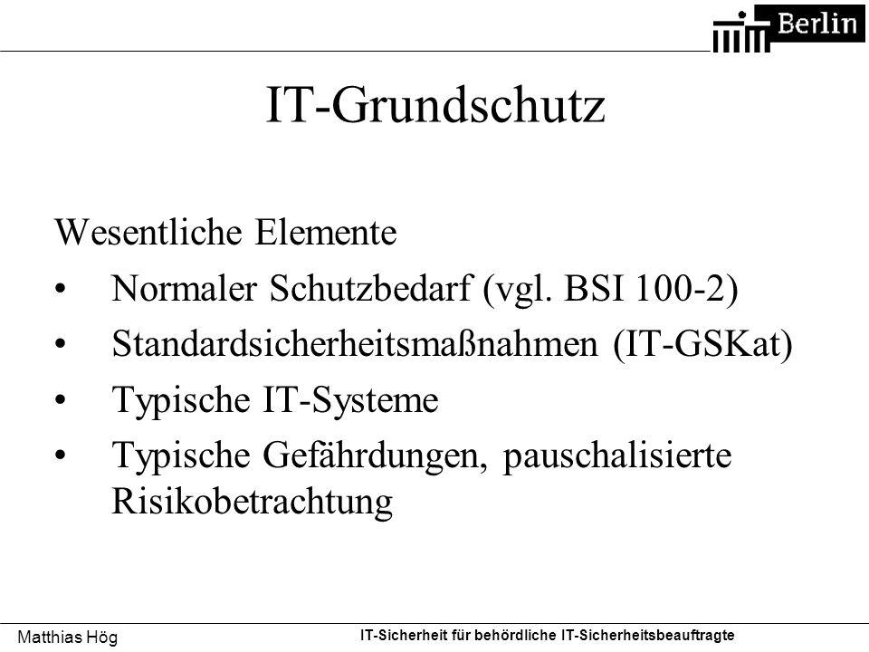 Matthias Hög IT-Sicherheit für behördliche IT-Sicherheitsbeauftragte IT-Grundschutz Wesentliche Elemente Normaler Schutzbedarf (vgl. BSI 100-2) Standa