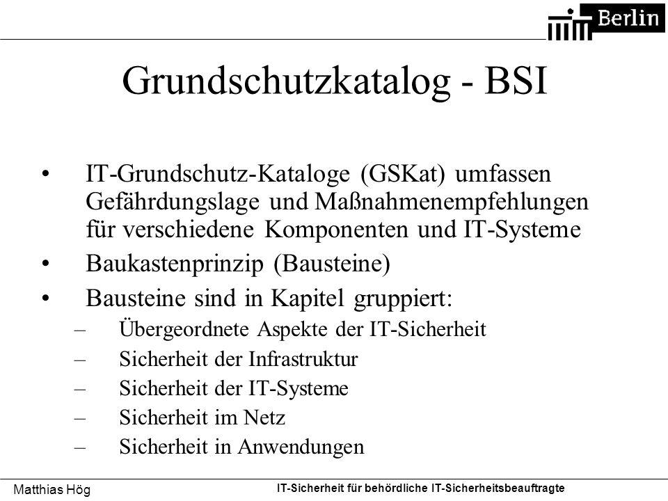 Matthias Hög IT-Sicherheit für behördliche IT-Sicherheitsbeauftragte Grundschutzkatalog - BSI IT-Grundschutz-Kataloge (GSKat) umfassen Gefährdungslage