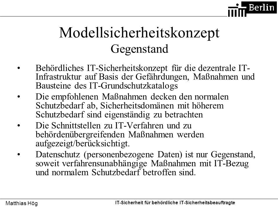 Matthias Hög IT-Sicherheit für behördliche IT-Sicherheitsbeauftragte Modellsicherheitskonzept Gegenstand Behördliches IT-Sicherheitskonzept für die de