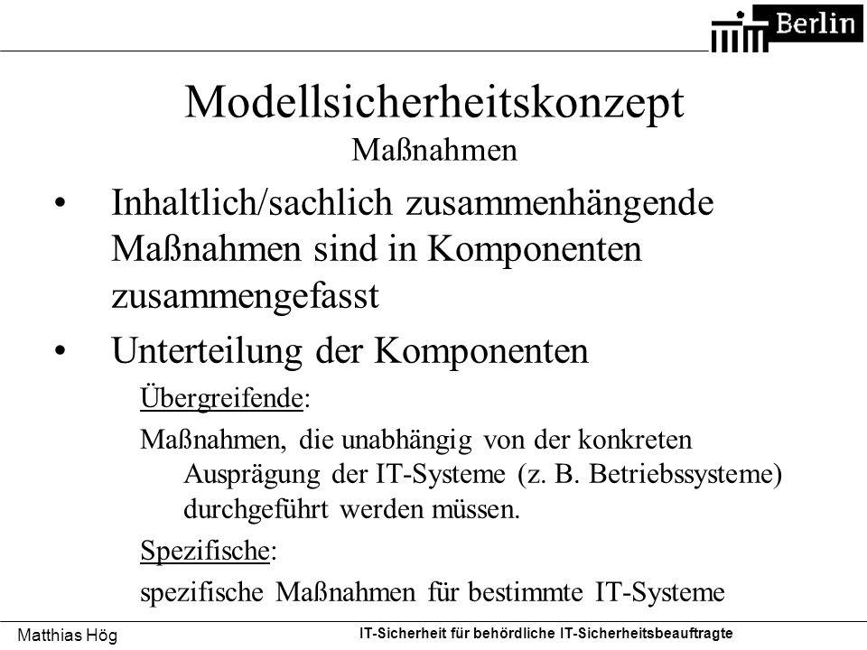 Matthias Hög IT-Sicherheit für behördliche IT-Sicherheitsbeauftragte Modellsicherheitskonzept Maßnahmen Inhaltlich/sachlich zusammenhängende Maßnahmen