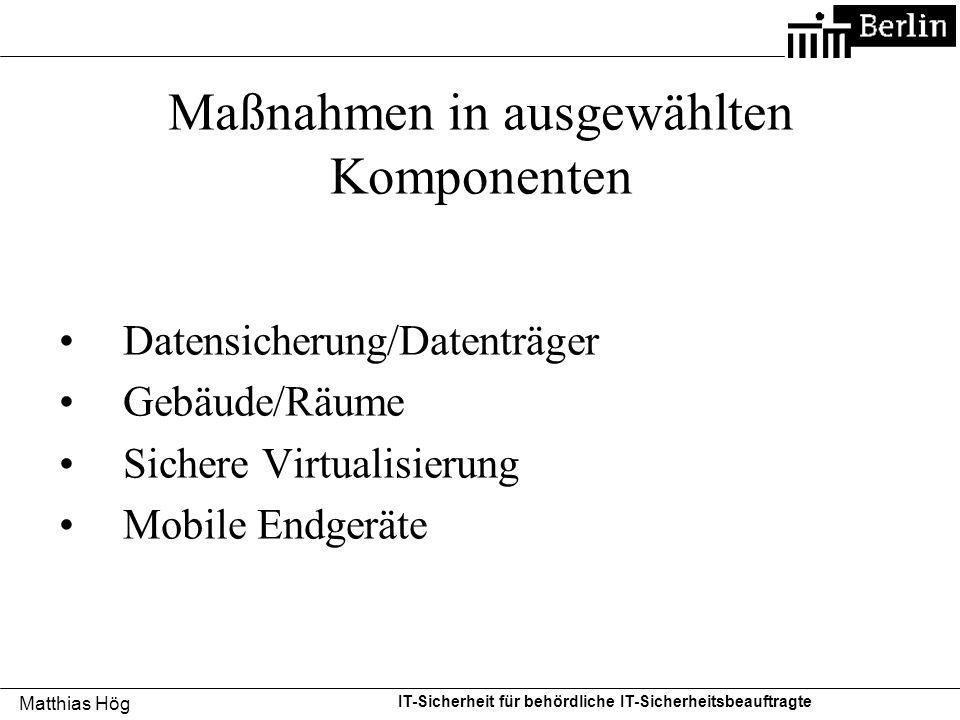 Matthias Hög IT-Sicherheit für behördliche IT-Sicherheitsbeauftragte Maßnahmen in ausgewählten Komponenten Datensicherung/Datenträger Gebäude/Räume Si
