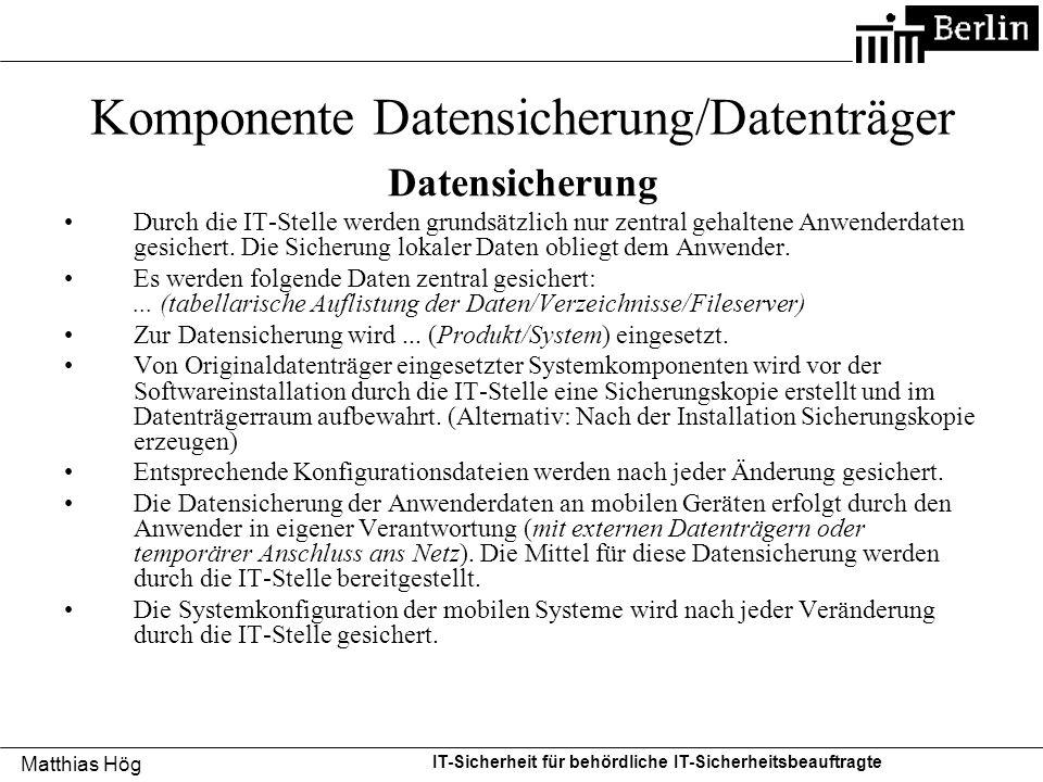 Matthias Hög IT-Sicherheit für behördliche IT-Sicherheitsbeauftragte Komponente Datensicherung/Datenträger Datensicherung Durch die IT-Stelle werden g