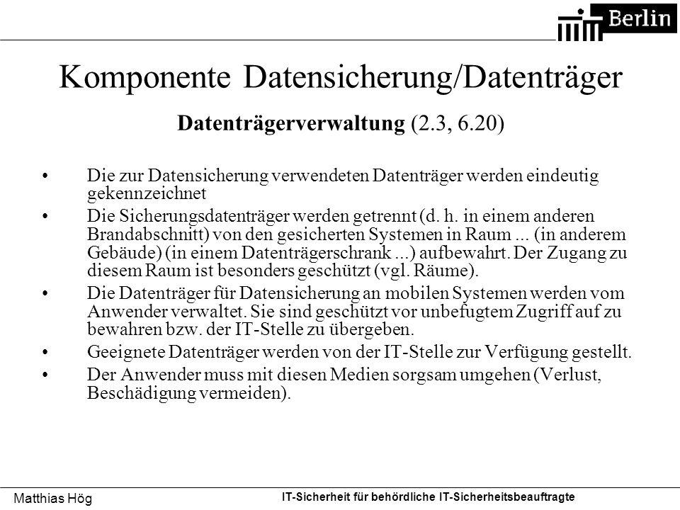 Matthias Hög IT-Sicherheit für behördliche IT-Sicherheitsbeauftragte Komponente Datensicherung/Datenträger Datenträgerverwaltung (2.3, 6.20) Die zur D