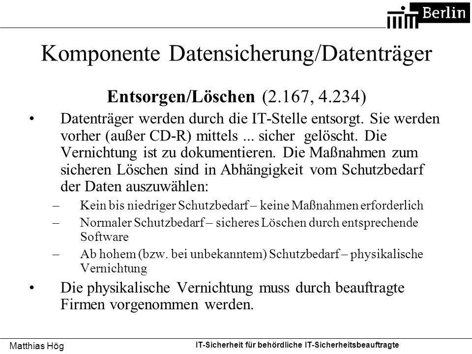 Matthias Hög IT-Sicherheit für behördliche IT-Sicherheitsbeauftragte Komponente Datensicherung/Datenträger Entsorgen/Löschen (2.167, 4.234) Datenträge