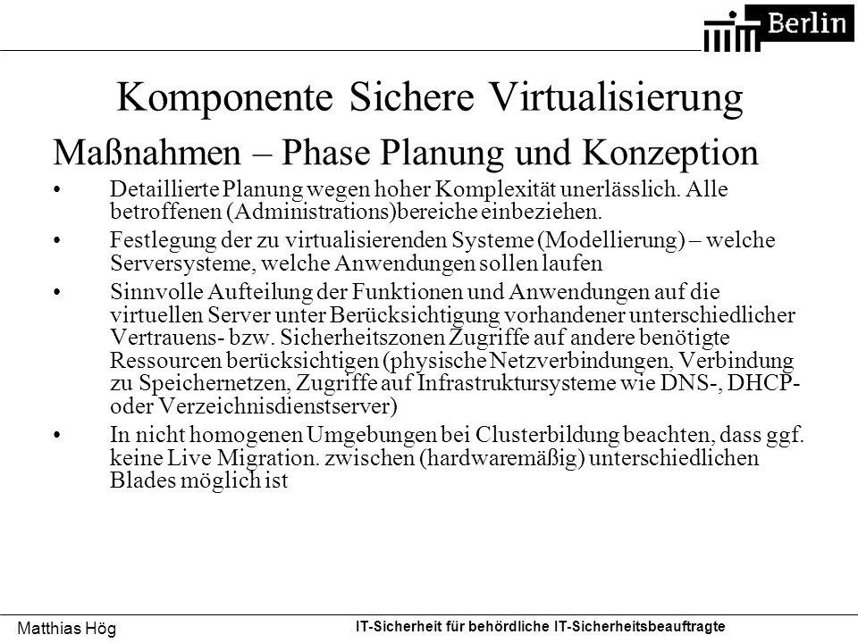 Matthias Hög IT-Sicherheit für behördliche IT-Sicherheitsbeauftragte Komponente Sichere Virtualisierung Maßnahmen – Phase Planung und Konzeption Detai