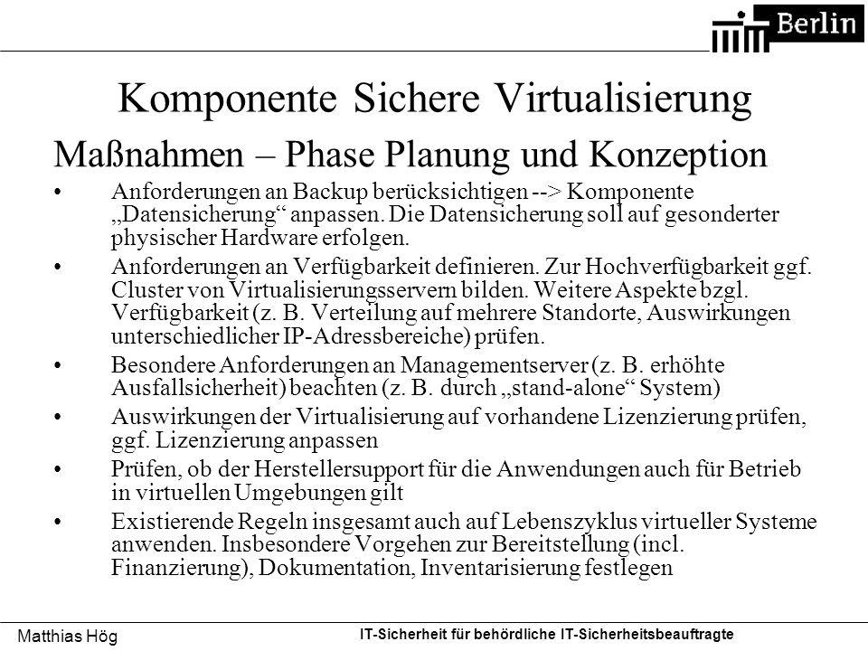 Matthias Hög IT-Sicherheit für behördliche IT-Sicherheitsbeauftragte Komponente Sichere Virtualisierung Maßnahmen – Phase Planung und Konzeption Anfor