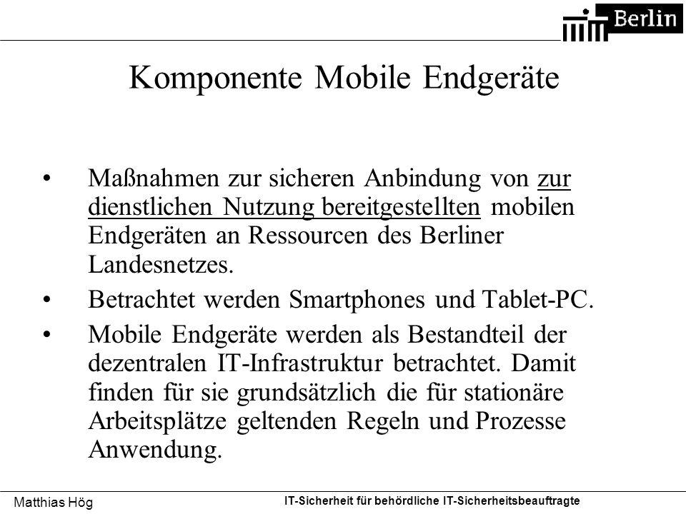 Matthias Hög IT-Sicherheit für behördliche IT-Sicherheitsbeauftragte Komponente Mobile Endgeräte Maßnahmen zur sicheren Anbindung von zur dienstlichen