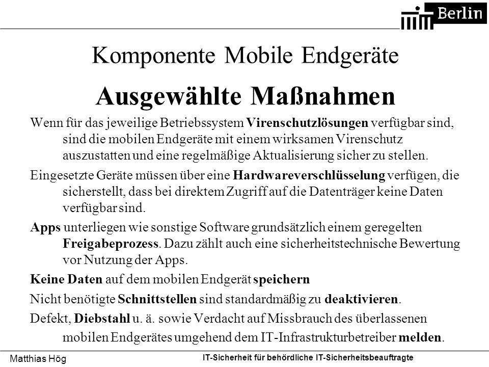 Matthias Hög IT-Sicherheit für behördliche IT-Sicherheitsbeauftragte Komponente Mobile Endgeräte Ausgewählte Maßnahmen Wenn für das jeweilige Betriebs