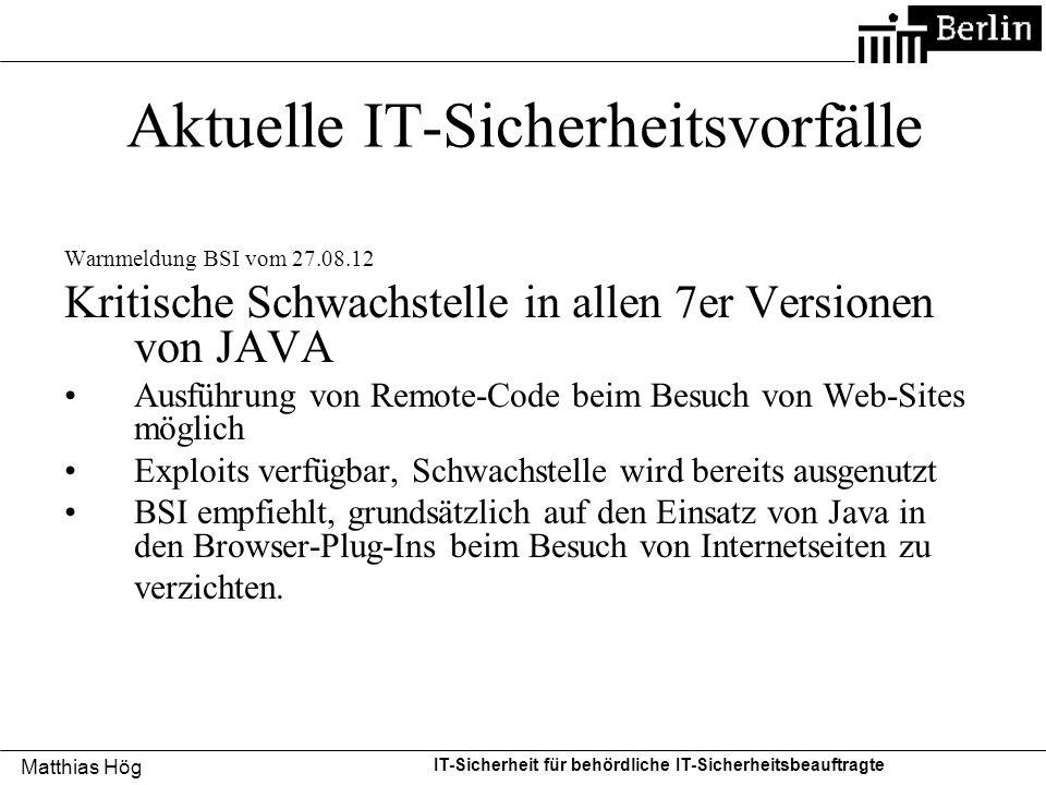 Matthias Hög IT-Sicherheit für behördliche IT-Sicherheitsbeauftragte Aktuelle IT-Sicherheitsvorfälle Warnmeldung BSI vom 18.09.12 Kritische Schwachstelle im Internet Explorer 6, 7, 8 und 9 Ausführung von Remote-Code beim Besuch von Web-Sites möglich Exploits verfügbar, Schwachstelle wird bereits ausgenutzt BSI empfiehlt, –bis zur Verfügbarkeit eines Patches einen alternativen Browser einzusetzen.