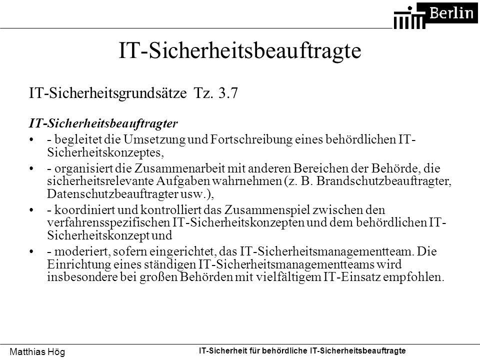 """Matthias Hög IT-Sicherheit für behördliche IT-Sicherheitsbeauftragte IT-Sicherheitsbeauftragte IT-Grundschutzkatalog Maßnahme M 2.193 """"Die Funktion des IT-Sicherheitsbeauftragten muss … in jeder Institution eingerichtet werden, da er für alle Belange der Informationssicherheit zuständig ist."""