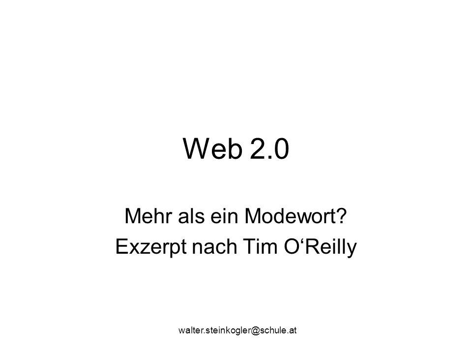 walter.steinkogler@schule.at Web 2.0 Mehr als ein Modewort Exzerpt nach Tim O'Reilly