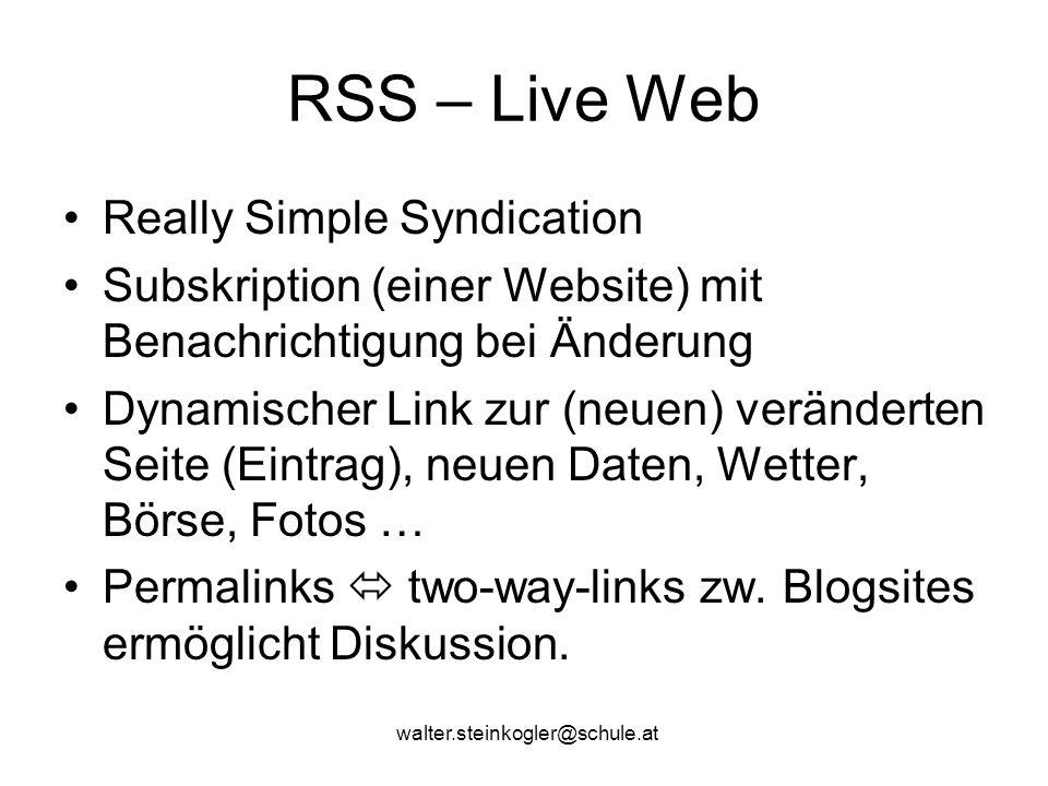 walter.steinkogler@schule.at RSS – Live Web Really Simple Syndication Subskription (einer Website) mit Benachrichtigung bei Änderung Dynamischer Link zur (neuen) veränderten Seite (Eintrag), neuen Daten, Wetter, Börse, Fotos … Permalinks  two-way-links zw.