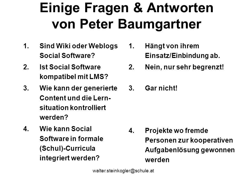 walter.steinkogler@schule.at Einige Fragen & Antworten von Peter Baumgartner 1.Sind Wiki oder Weblogs Social Software.
