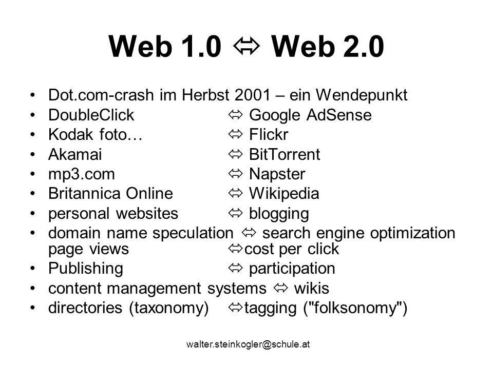 walter.steinkogler@schule.at Web 1.0  Web 2.0 Dot.com-crash im Herbst 2001 – ein Wendepunkt DoubleClick  Google AdSense Kodak foto…  Flickr Akamai
