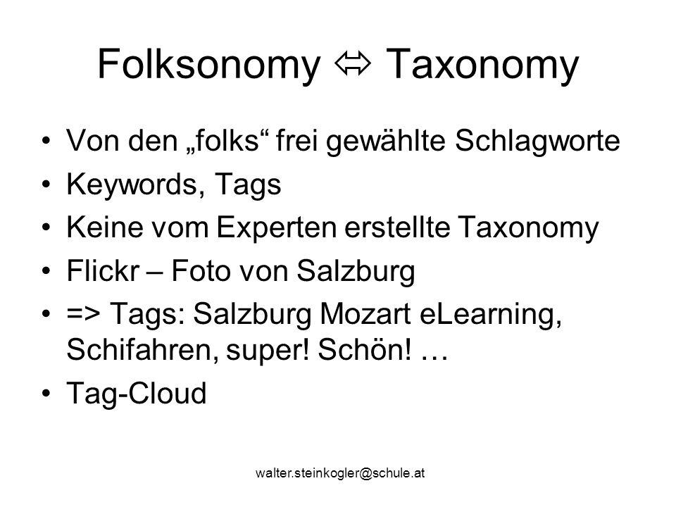"""walter.steinkogler@schule.at Folksonomy  Taxonomy Von den """"folks frei gewählte Schlagworte Keywords, Tags Keine vom Experten erstellte Taxonomy Flickr – Foto von Salzburg => Tags: Salzburg Mozart eLearning, Schifahren, super."""