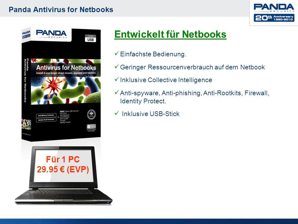 Panda Antivirus for Netbooks Entwickelt für Netbooks Einfachste Bedienung. Geringer Ressourcenverbrauch auf dem Netbook Inklusive Collective Intellige