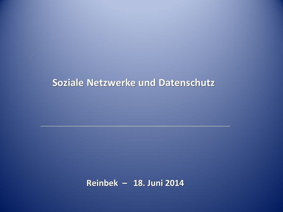 Soziale Netzwerke und Datenschutz Reinbek – 18. Juni 2014
