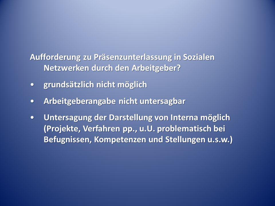 Aufforderung zu Präsenzunterlassung in Sozialen Netzwerken durch den Arbeitgeber? grundsätzlich nicht möglichgrundsätzlich nicht möglich Arbeitgeberan