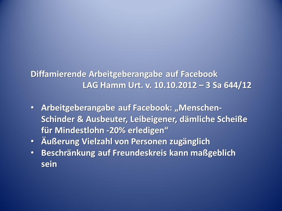 """Diffamierende Arbeitgeberangabe auf Facebook LAG Hamm Urt. v. 10.10.2012 – 3 Sa 644/12 Arbeitgeberangabe auf Facebook: """"Menschen- Schinder & Ausbeuter"""