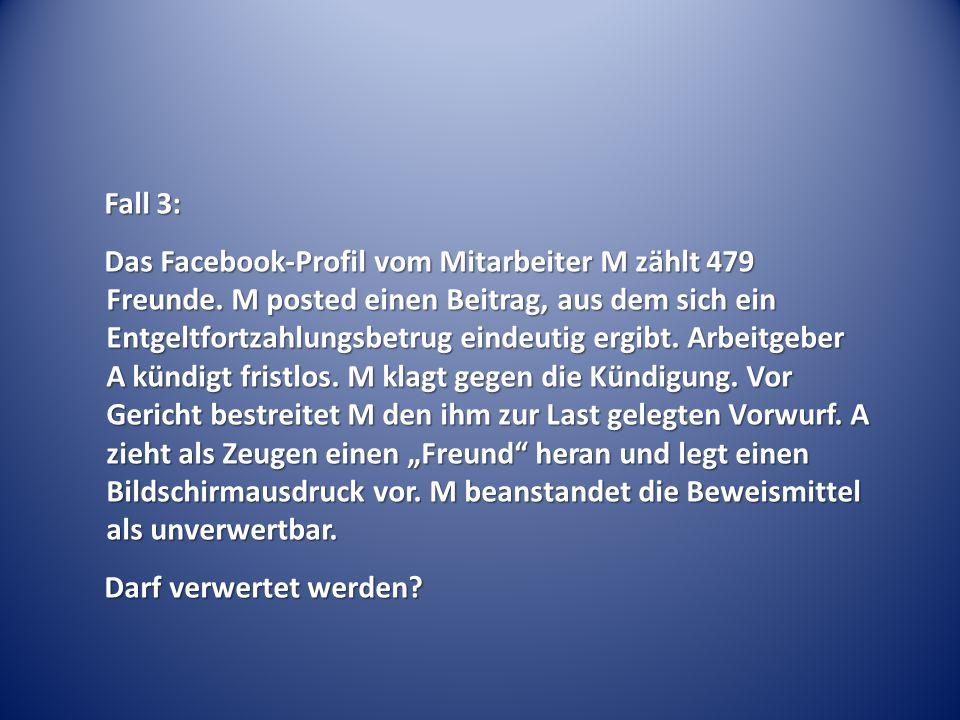 Fall 3: Das Facebook-Profil vom Mitarbeiter M zählt 479 Freunde. M posted einen Beitrag, aus dem sich ein Entgeltfortzahlungsbetrug eindeutig ergibt.