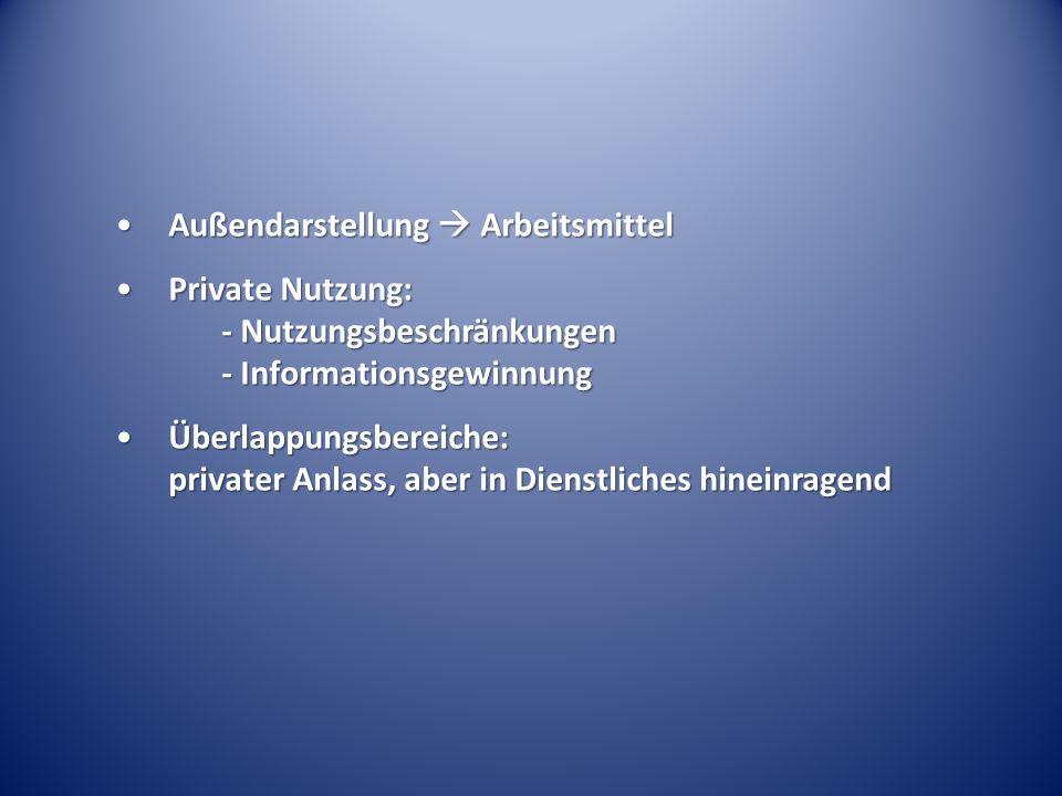 Außendarstellung  ArbeitsmittelAußendarstellung  Arbeitsmittel Private Nutzung: - Nutzungsbeschränkungen - InformationsgewinnungPrivate Nutzung: - N