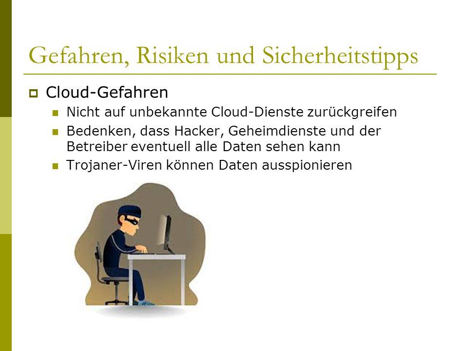 Gefahren, Risiken und Sicherheitstipps  Cloud-Gefahren Nicht auf unbekannte Cloud-Dienste zurückgreifen Bedenken, dass Hacker, Geheimdienste und der