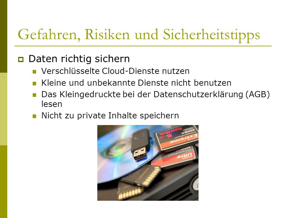 Gefahren, Risiken und Sicherheitstipps  Daten richtig sichern Verschlüsselte Cloud-Dienste nutzen Kleine und unbekannte Dienste nicht benutzen Das Kl