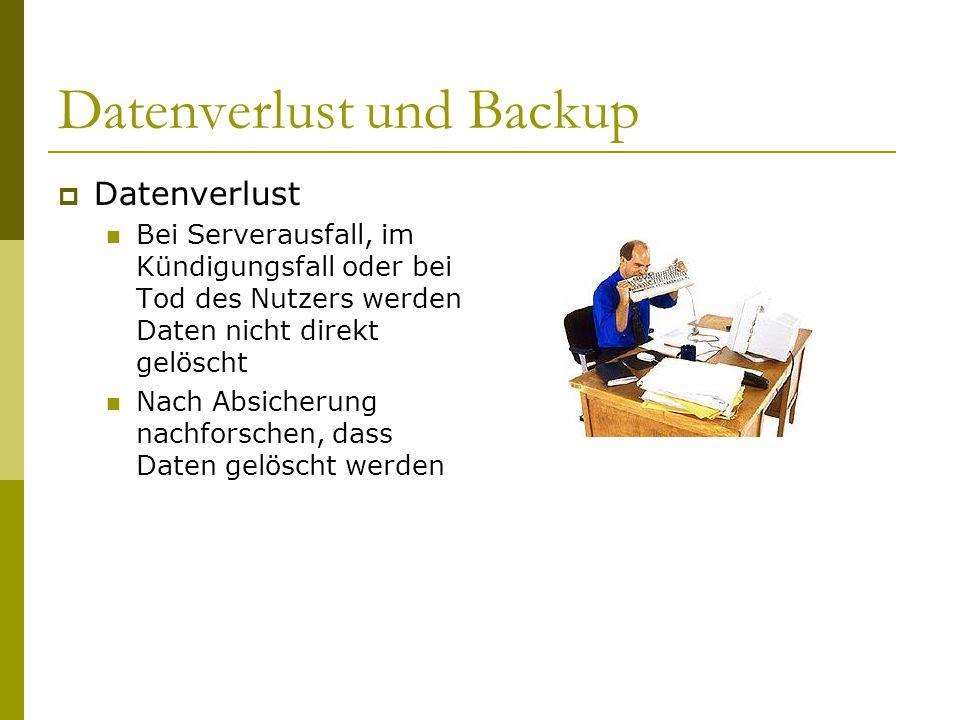 Datenverlust und Backup  Datenverlust Bei Serverausfall, im Kündigungsfall oder bei Tod des Nutzers werden Daten nicht direkt gelöscht Nach Absicheru