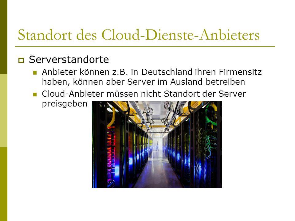 Standort des Cloud-Dienste-Anbieters SServerstandorte Anbieter können z.B. in Deutschland ihren Firmensitz haben, können aber Server im Ausland betr