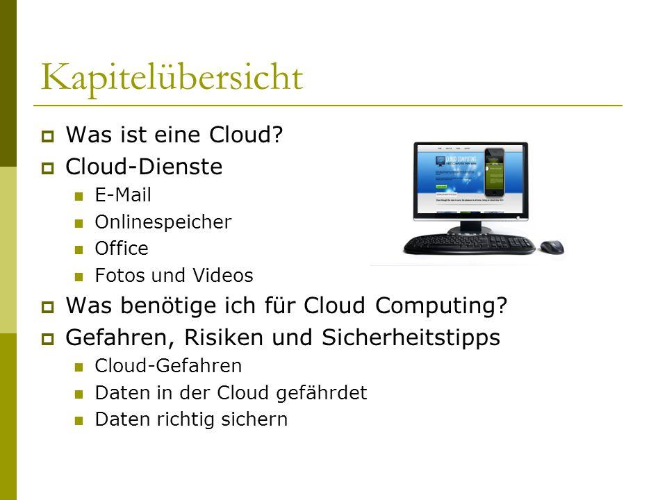 Kapitelübersicht  Was ist eine Cloud?  Cloud-Dienste E-Mail Onlinespeicher Office Fotos und Videos  Was benötige ich für Cloud Computing?  Gefahre