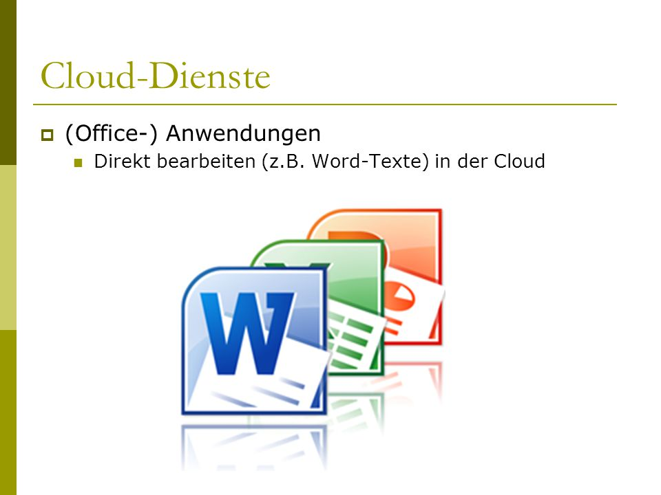 Cloud-Dienste  (Office-) Anwendungen Direkt bearbeiten (z.B. Word-Texte) in der Cloud