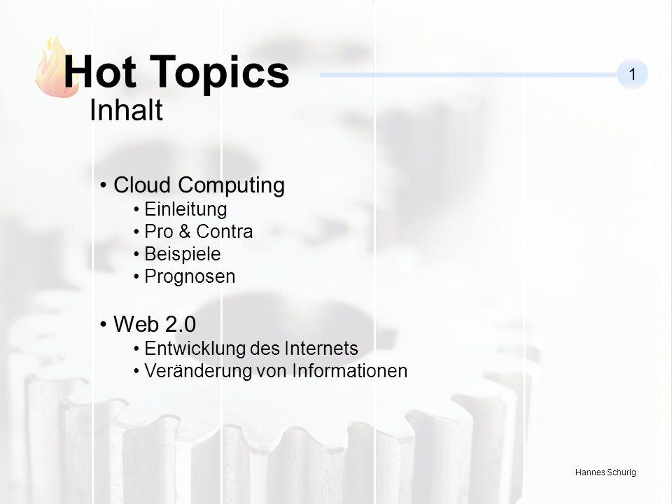 Hannes Schurig Hot Topics 1 Cloud Computing Einleitung Pro & Contra Beispiele Prognosen Web 2.0 Entwicklung des Internets Veränderung von Informationen Inhalt