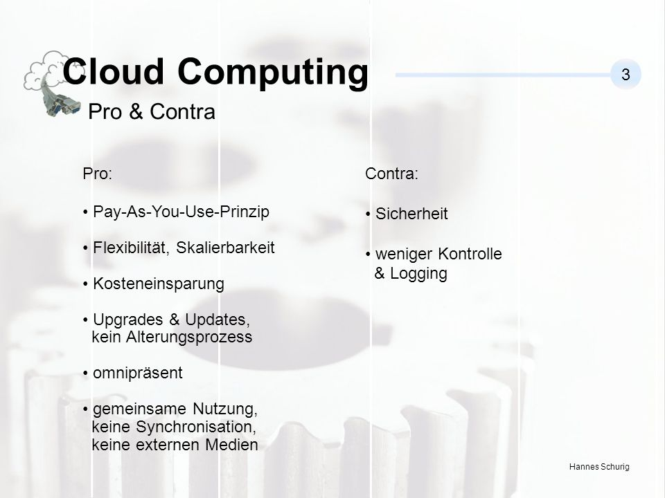 Hannes Schurig Cloud Computing 3 Pro & Contra Pro: Pay-As-You-Use-Prinzip Flexibilität, Skalierbarkeit Kosteneinsparung Upgrades & Updates, kein Alter