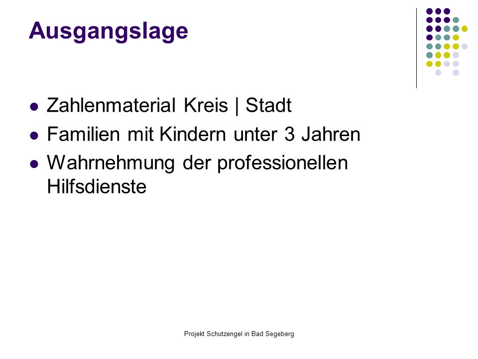 Projekt Schutzengel in Bad Segeberg Ausgangslage Zahlenmaterial Kreis | Stadt Familien mit Kindern unter 3 Jahren Wahrnehmung der professionellen Hilfsdienste