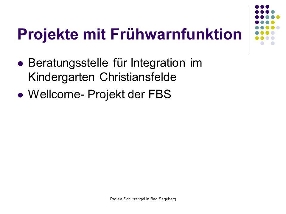 Projekt Schutzengel in Bad Segeberg Projekte mit Frühwarnfunktion Beratungsstelle für Integration im Kindergarten Christiansfelde Wellcome- Projekt der FBS