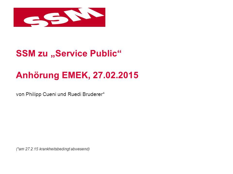 """SSM zu """"Service Public"""" Anhörung EMEK, 27.02.2015 von Philipp Cueni und Ruedi Bruderer* (*am 27.2.15 krankheitsbedingt abwesend)"""